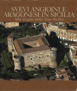 """""""Svevi Angioini e Aragonesi in Sicilia: Alle origini delle Due Sicilie"""""""